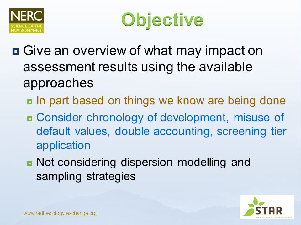  Environmental Radiological assessment approaches have developed rapidly over the last 15 y  A number of approaches have been made freely available  Some of these have been superseded  But they are still available & are being used www.radioecology-exchange.org