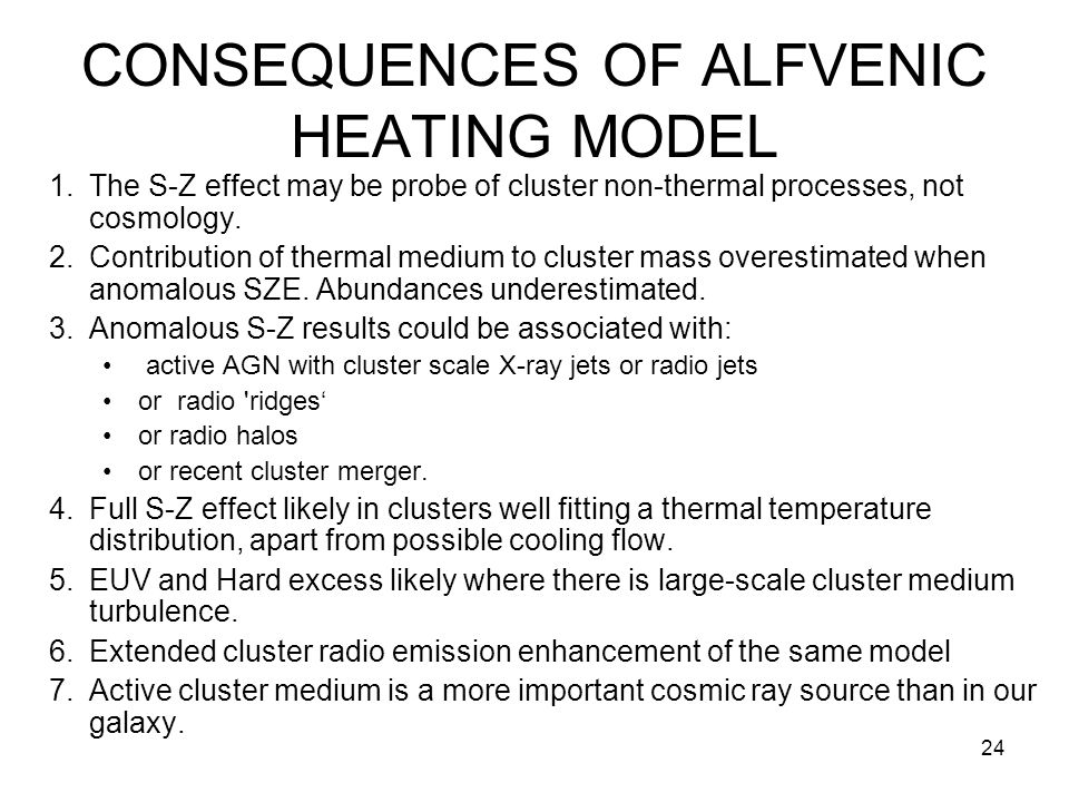 24 CONSEQUENCES OF ALFVENIC HEATING MODEL 1.The S-Z effect may be probe of cluster non-thermal processes, not cosmology.