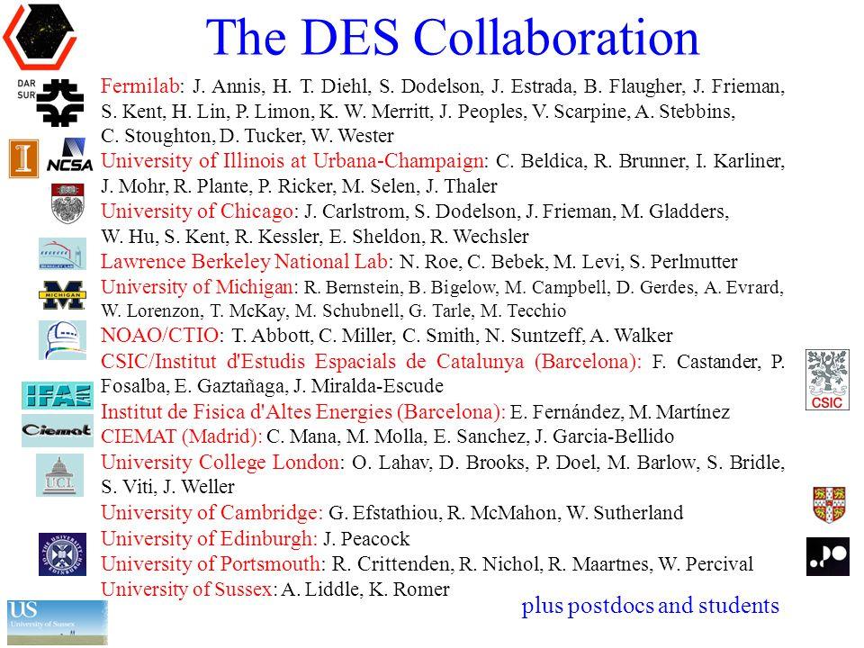 The DES Collaboration Fermilab: J. Annis, H. T. Diehl, S. Dodelson, J. Estrada, B. Flaugher, J. Frieman, S. Kent, H. Lin, P. Limon, K. W. Merritt, J.