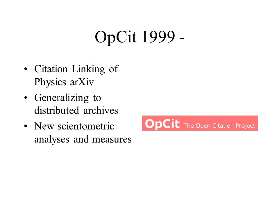 OpCit 1999 - Citation Linking of Physics arXiv Generalizing to distributed archives New scientometric analyses and measures