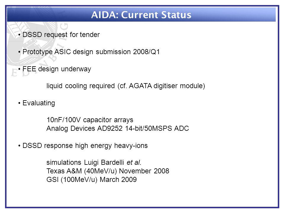 AIDA: Current Status DSSD request for tender Prototype ASIC design submission 2008/Q1 FEE design underway liquid cooling required (cf. AGATA digitiser