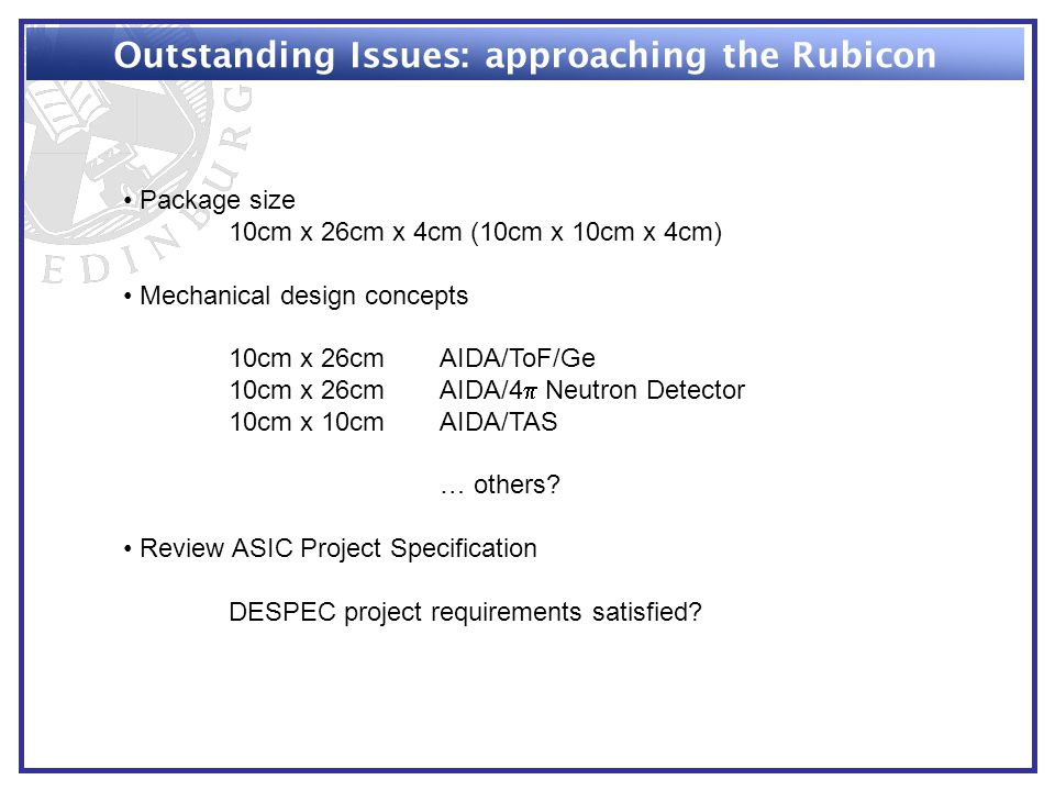 Outstanding Issues: approaching the Rubicon Package size 10cm x 26cm x 4cm (10cm x 10cm x 4cm) Mechanical design concepts 10cm x 26cmAIDA/ToF/Ge 10cm
