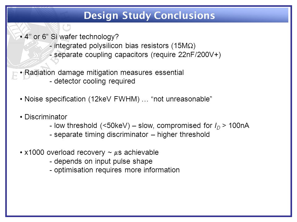 """Design Study Conclusions 4'' or 6"""" Si wafer technology? - integrated polysilicon bias resistors (15M  ) - separate coupling capacitors (require 22nF/"""