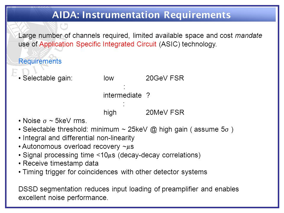 AIDA: Instrumentation Requirements Large number of channels required, limited available space and cost mandate use of Application Specific Integrated Circuit (ASIC) technology.