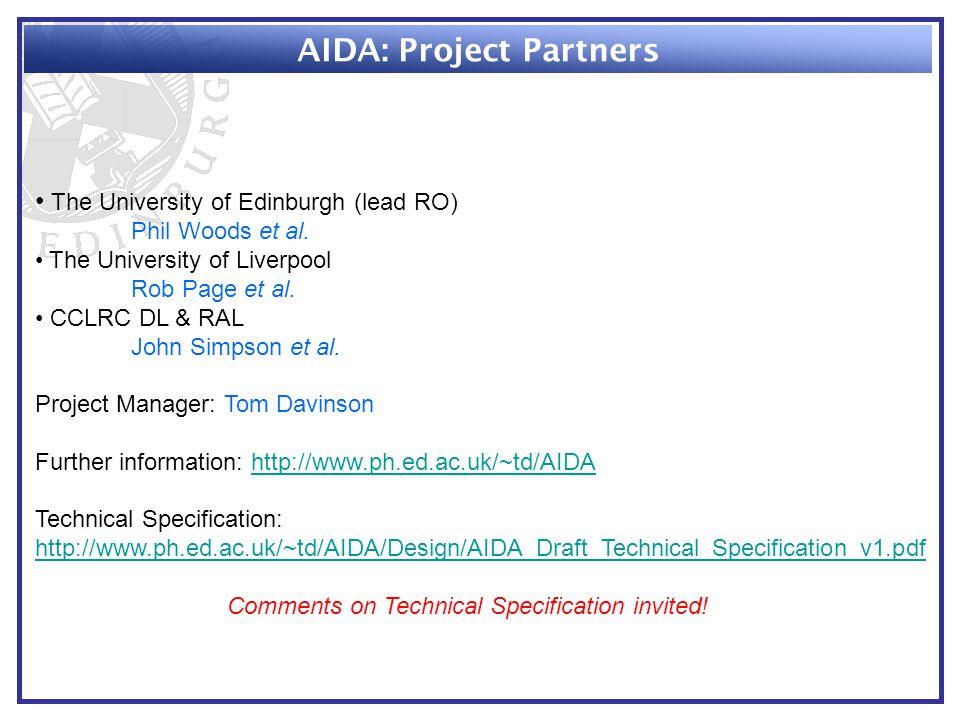 AIDA: Project Partners The University of Edinburgh (lead RO) Phil Woods et al. The University of Liverpool Rob Page et al. CCLRC DL & RAL John Simpson