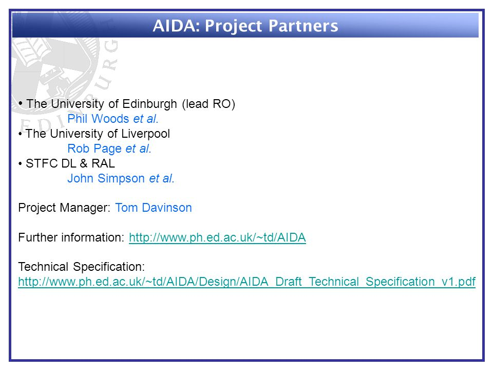 AIDA: Project Partners The University of Edinburgh (lead RO) Phil Woods et al. The University of Liverpool Rob Page et al. STFC DL & RAL John Simpson