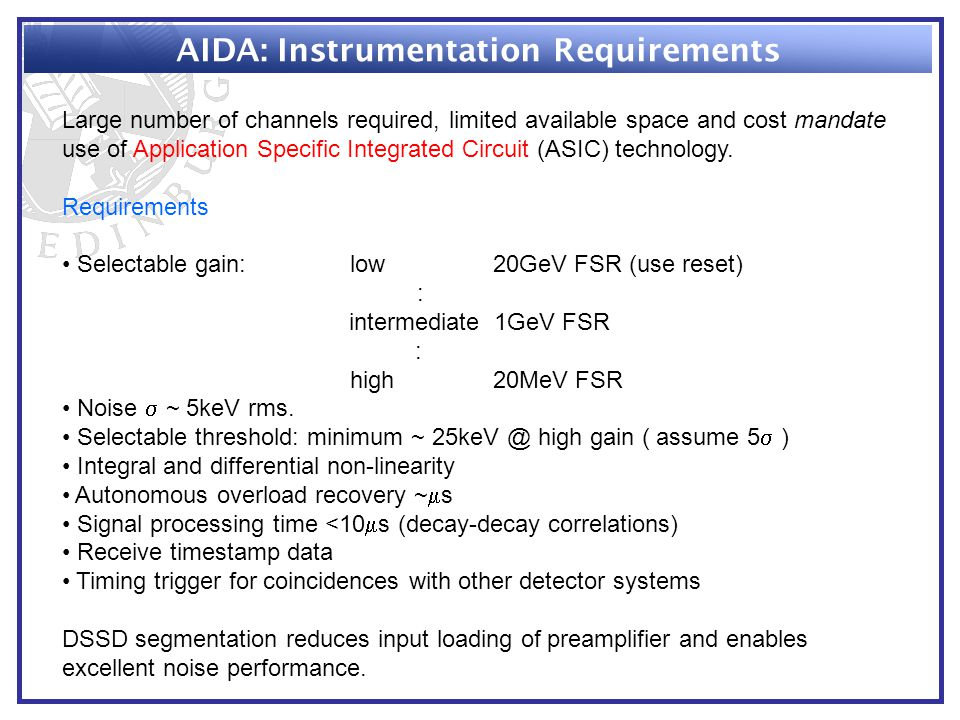 AIDA: ASIC Concept courtesy I.Lazarus, CCLRC DL - Example design concept - 1 channel of 16 channel ASIC (shown with external FPGA and ADC) - FEE-integrated DAQ - Digital data via fibre-optic cable to PC-based data concentrator/event builder