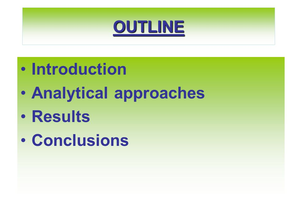 OUTLINE Introduction Analytical approaches Results Conclusions