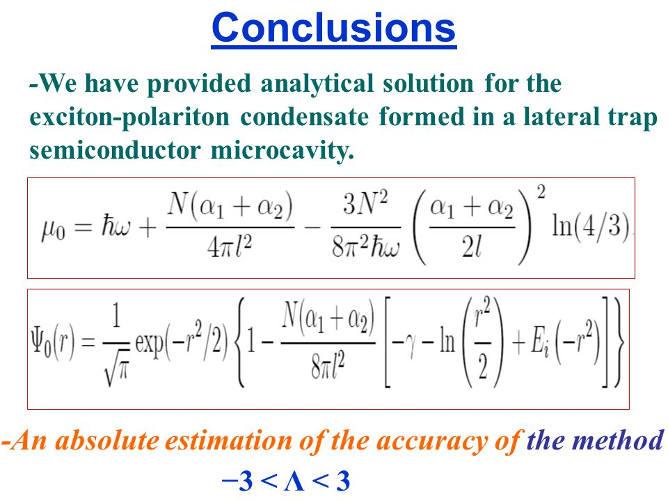 Conclusions -We have provided analytical solution for the exciton-polariton condensate formed in a lateral trap semiconductor microcavity.