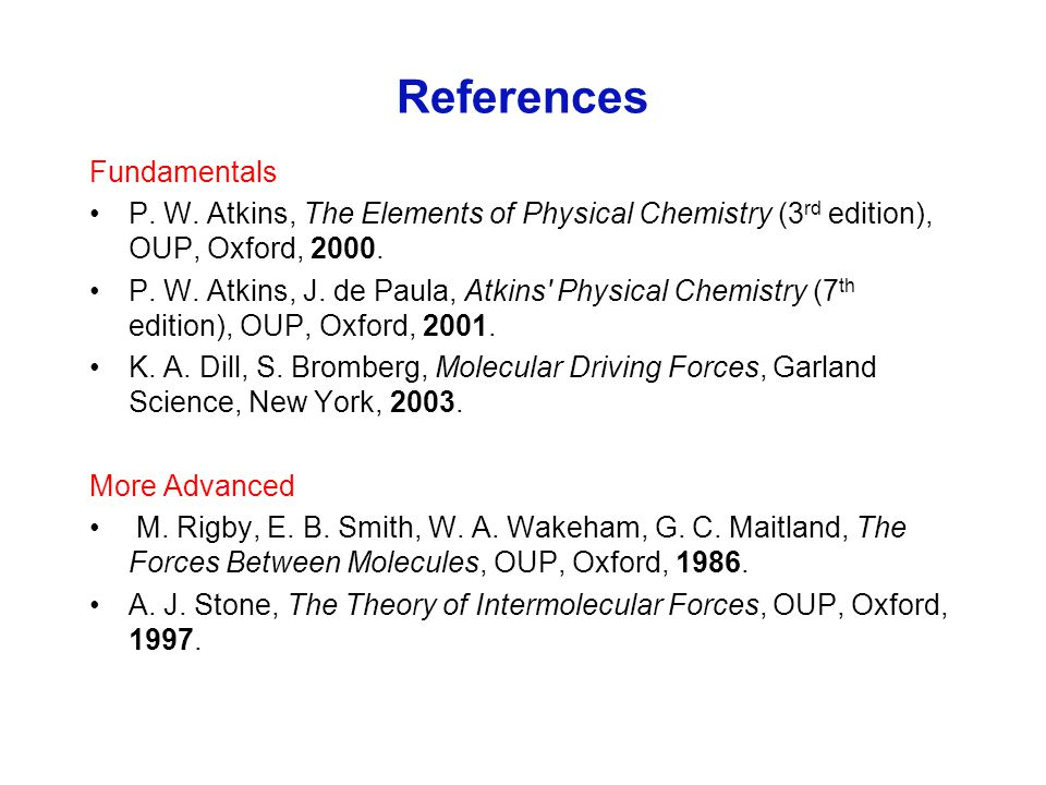 References Fundamentals P. W. Atkins, The Elements of Physical Chemistry (3 rd edition), OUP, Oxford, 2000. P. W. Atkins, J. de Paula, Atkins' Physica