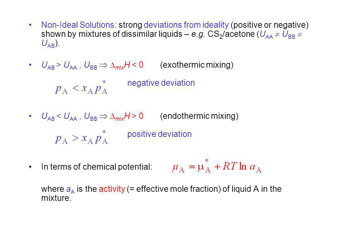 Non-Ideal Solutions: strong deviations from ideality (positive or negative) shown by mixtures of dissimilar liquids – e.g.