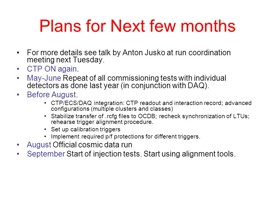 Plans for Next few months For more details see talk by Anton Jusko at run coordination meeting next Tuesday. CTP ON again. May-June Repeat of all comm