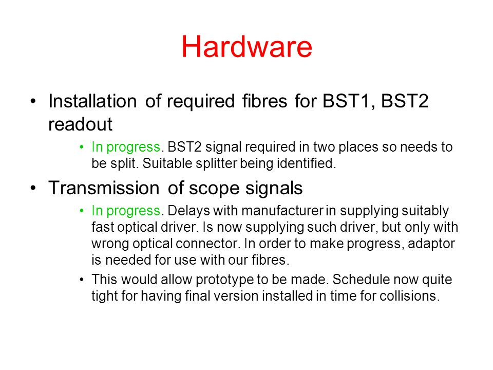 Hardware Installation of required fibres for BST1, BST2 readout In progress. BST2 signal required in two places so needs to be split. Suitable splitte