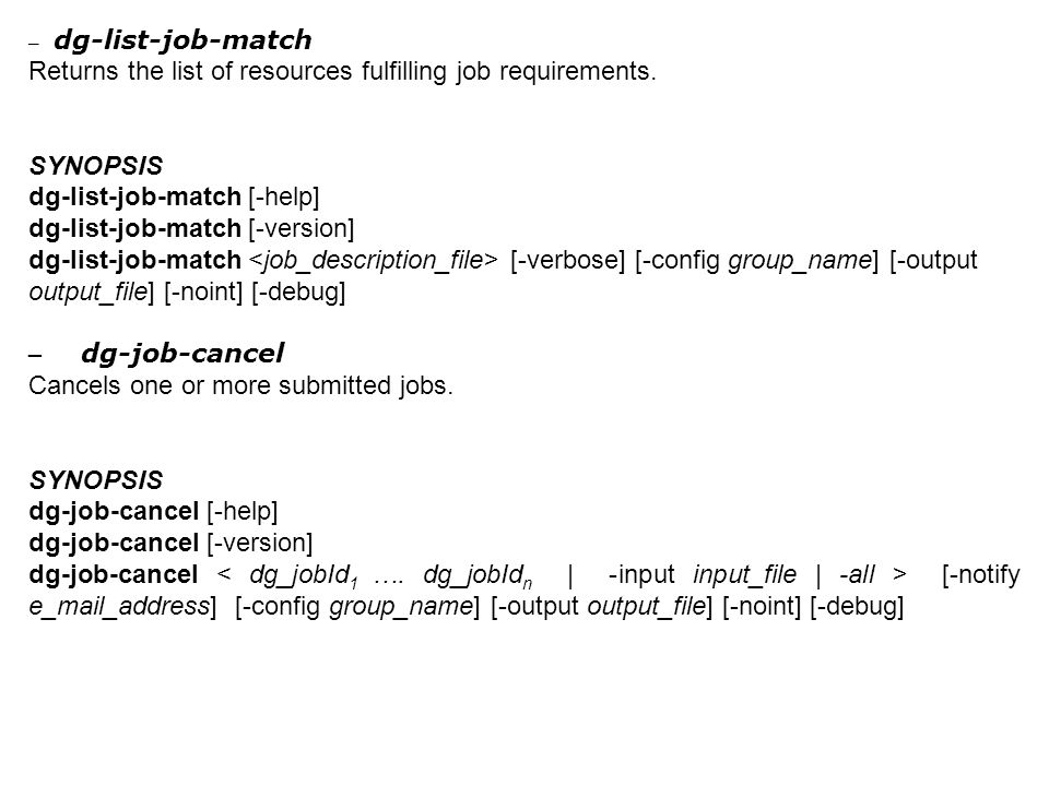 – dg-list-job-match Returns the list of resources fulfilling job requirements. SYNOPSIS dg-list-job-match [-help] dg-list-job-match [-version] dg-list
