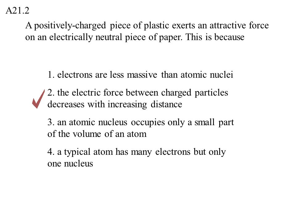A positively-charged piece of plastic exerts an attractive force on an electrically neutral piece of paper.