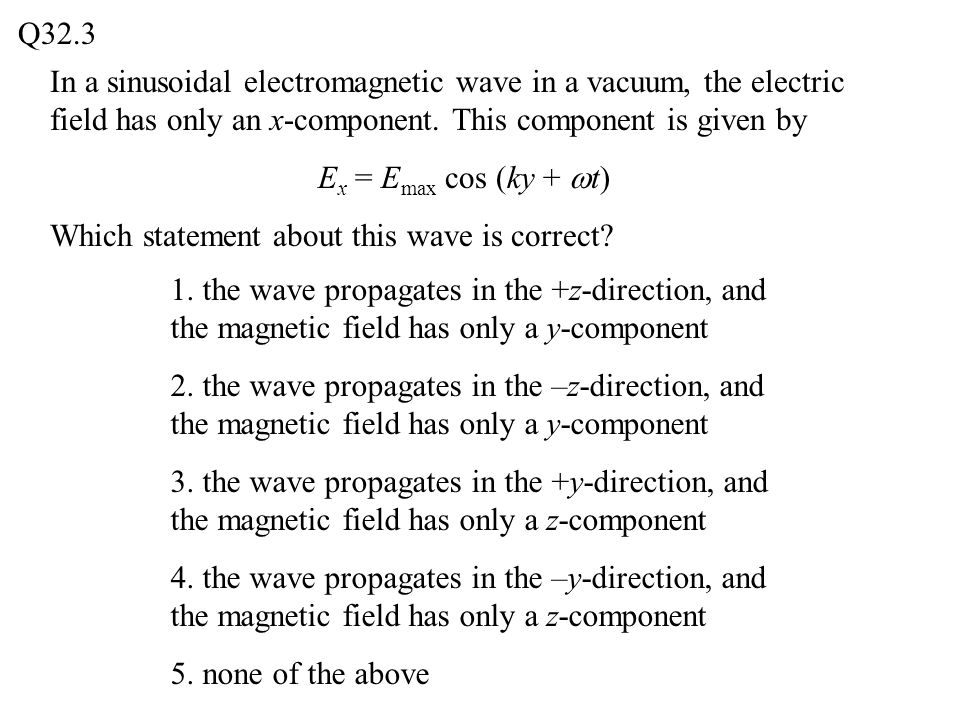 In a sinusoidal electromagnetic wave in a vacuum, the electric field has only an x-component.