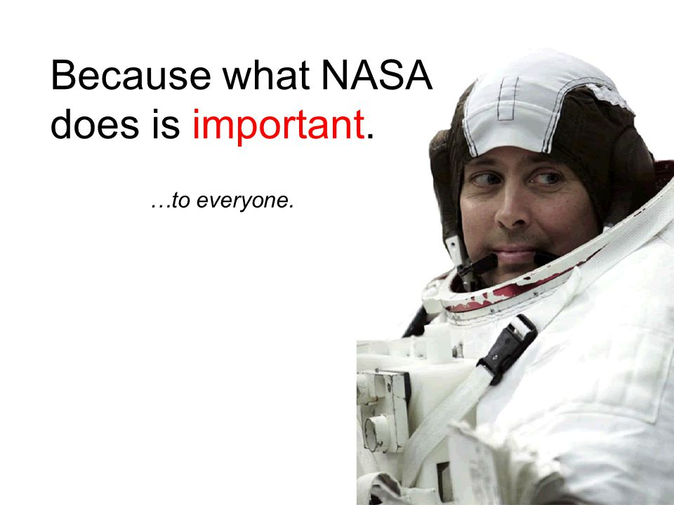 …to everyone. Because what NASA does is important.