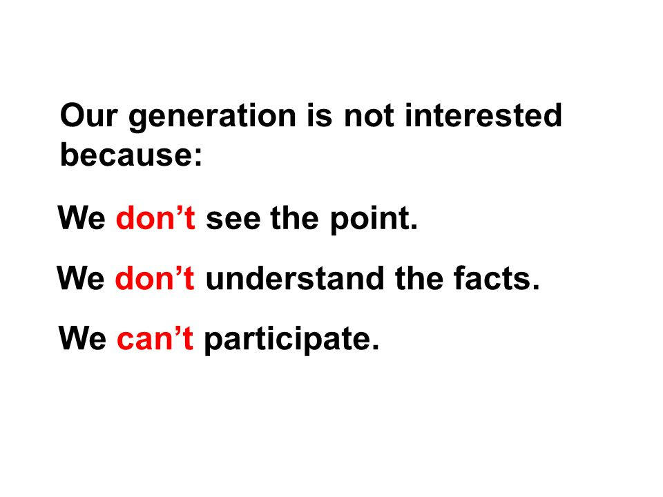 Our generation is not interested because: We don't see the point.