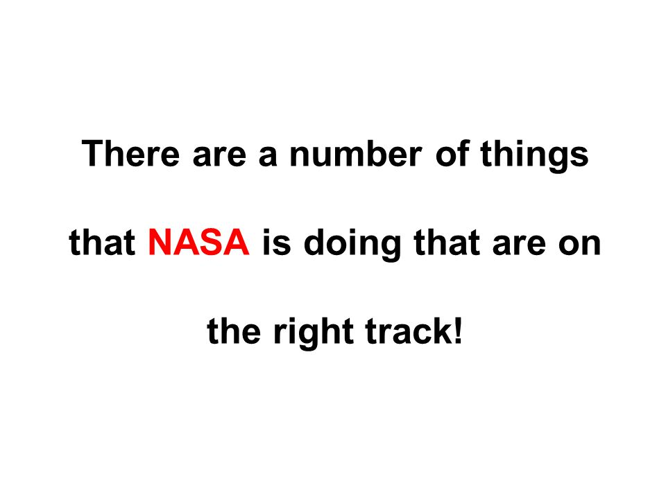 There are a number of things that NASA is doing that are on the right track!