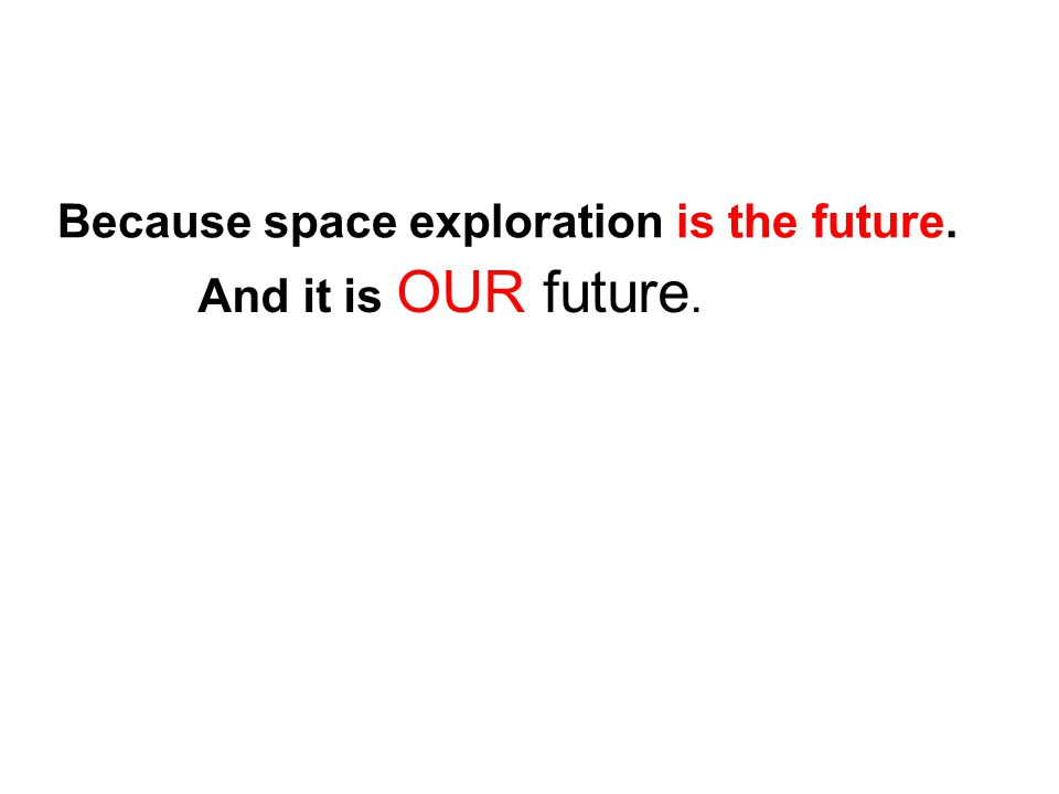 And it is OUR future. Because space exploration is the future.