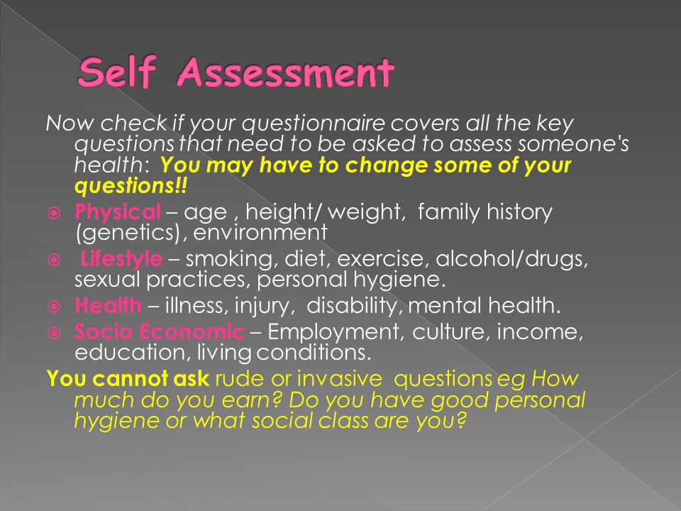 Now check if your questionnaire covers all the key questions that need to be asked to assess someone s health: You may have to change some of your questions!.
