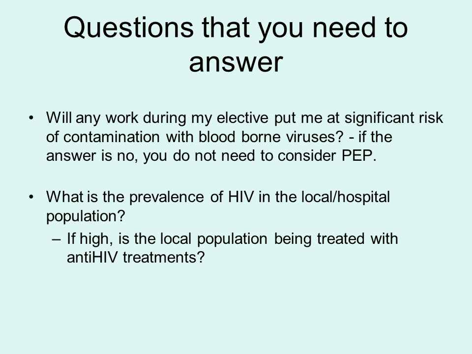 Questions that you need to answer Will any work during my elective put me at significant risk of contamination with blood borne viruses? - if the answ