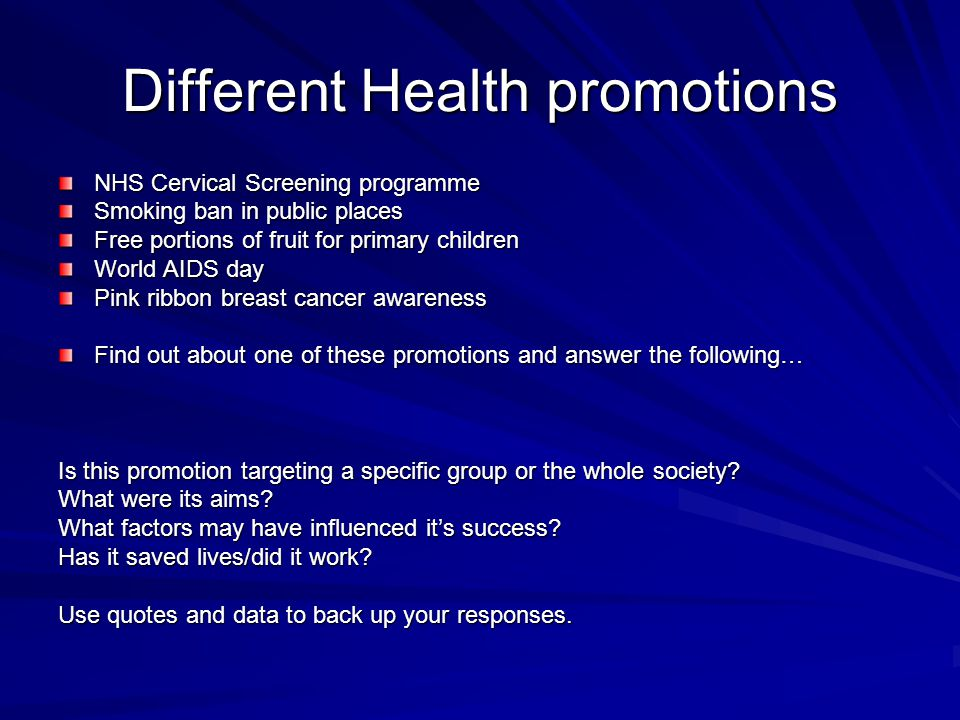 Different Health promotions NHS Cervical Screening programme Smoking ban in public places Free portions of fruit for primary children World AIDS day P