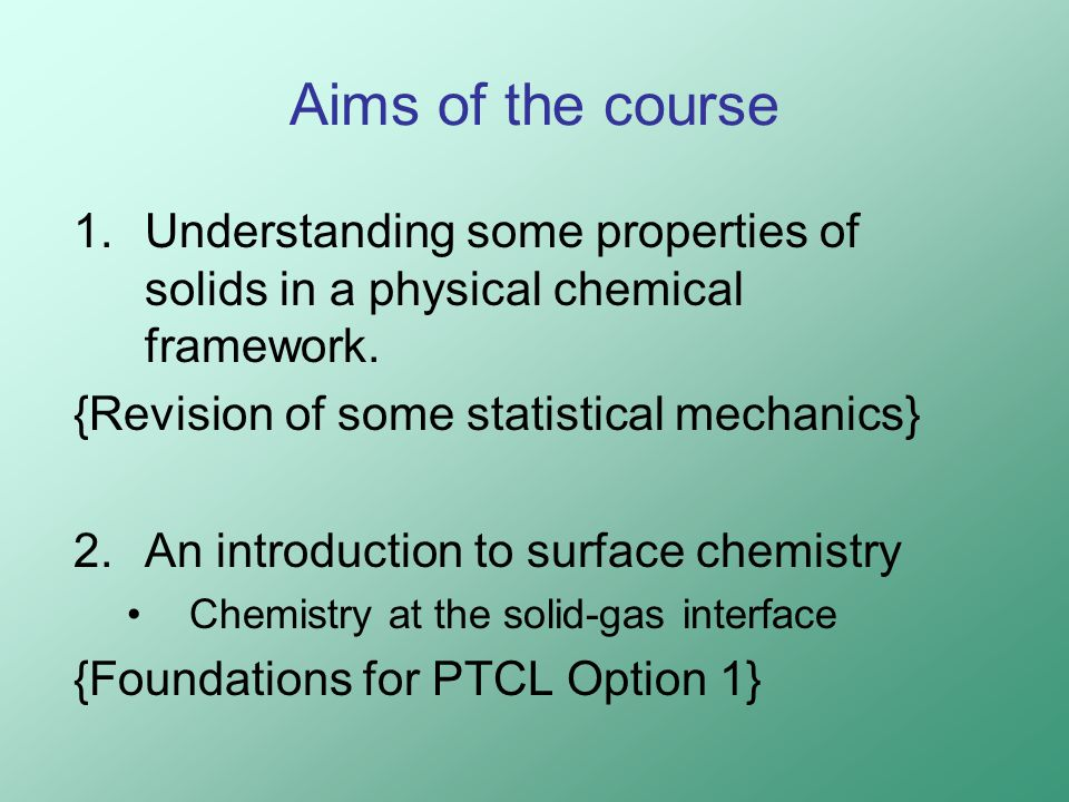 Aims of the course 1.Understanding some properties of solids in a physical chemical framework.