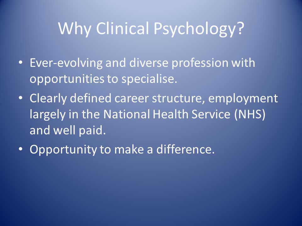 Why Clinical Psychology. Ever-evolving and diverse profession with opportunities to specialise.