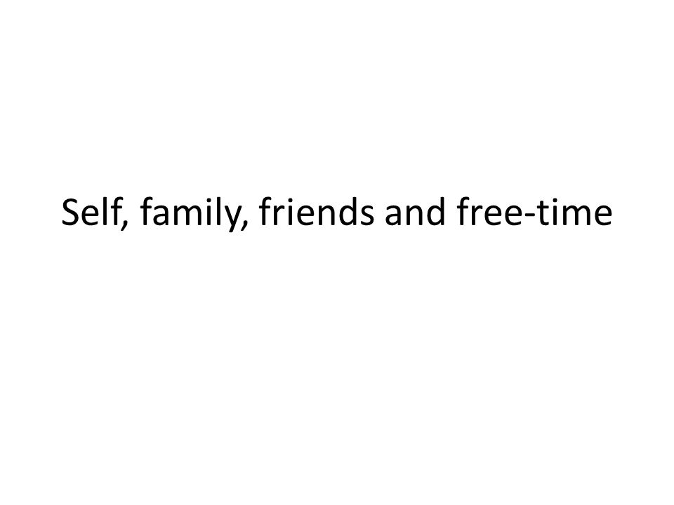 Self, family, friends and free-time