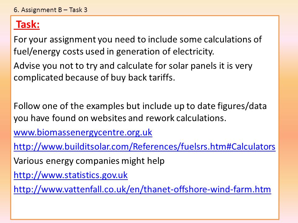 Task: For your assignment you need to include some calculations of fuel/energy costs used in generation of electricity. Advise you not to try and calc
