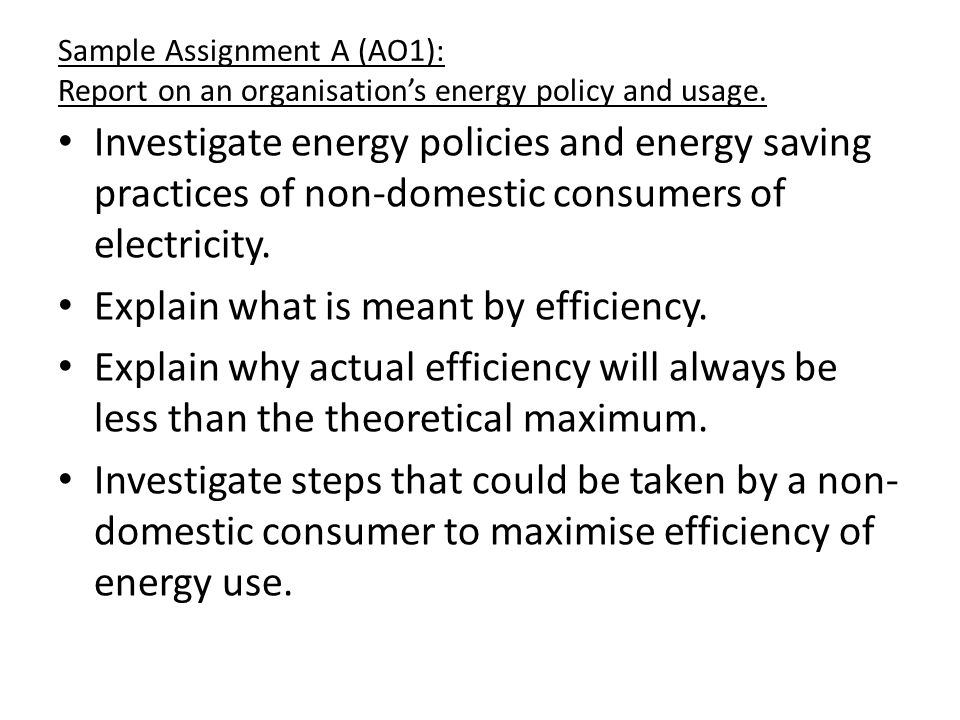 Sample Assignment A (AO1): Report on an organisation's energy policy and usage. Investigate energy policies and energy saving practices of non-domesti