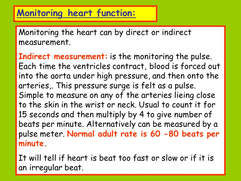 Monitoring heart function: Monitoring the heart can by direct or indirect measurement. Indirect measurement: is the monitoring the pulse. Each time th
