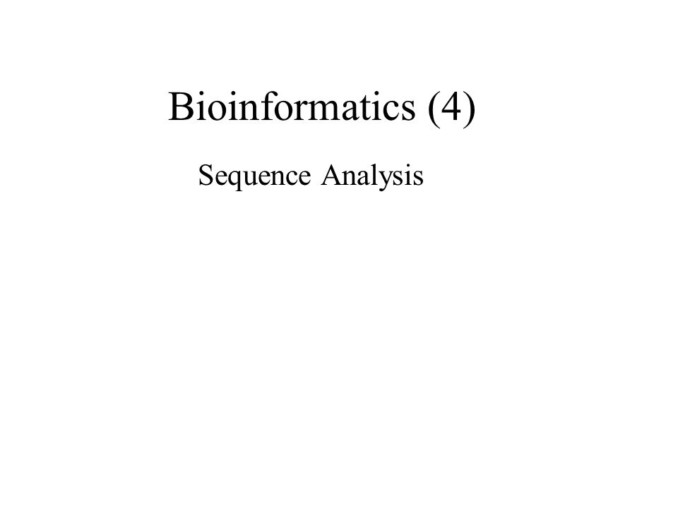 Bioinformatics (4) Sequence Analysis