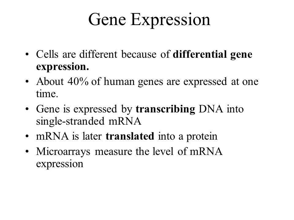 Gene Expression Cells are different because of differential gene expression.