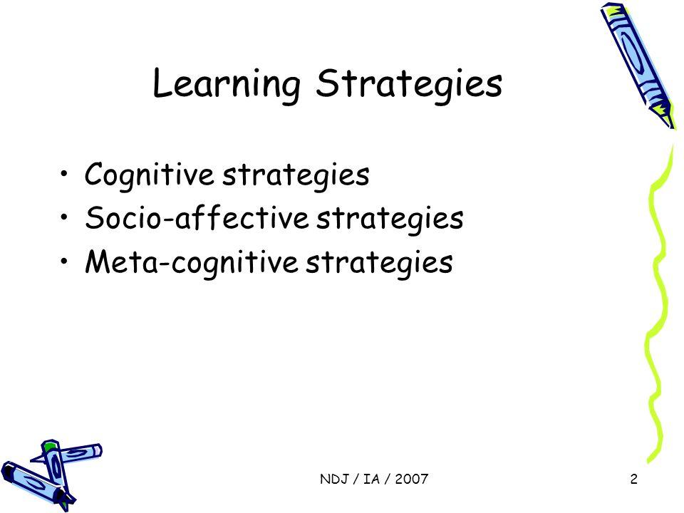 NDJ / IA / 20072 Learning Strategies Cognitive strategies Socio-affective strategies Meta-cognitive strategies