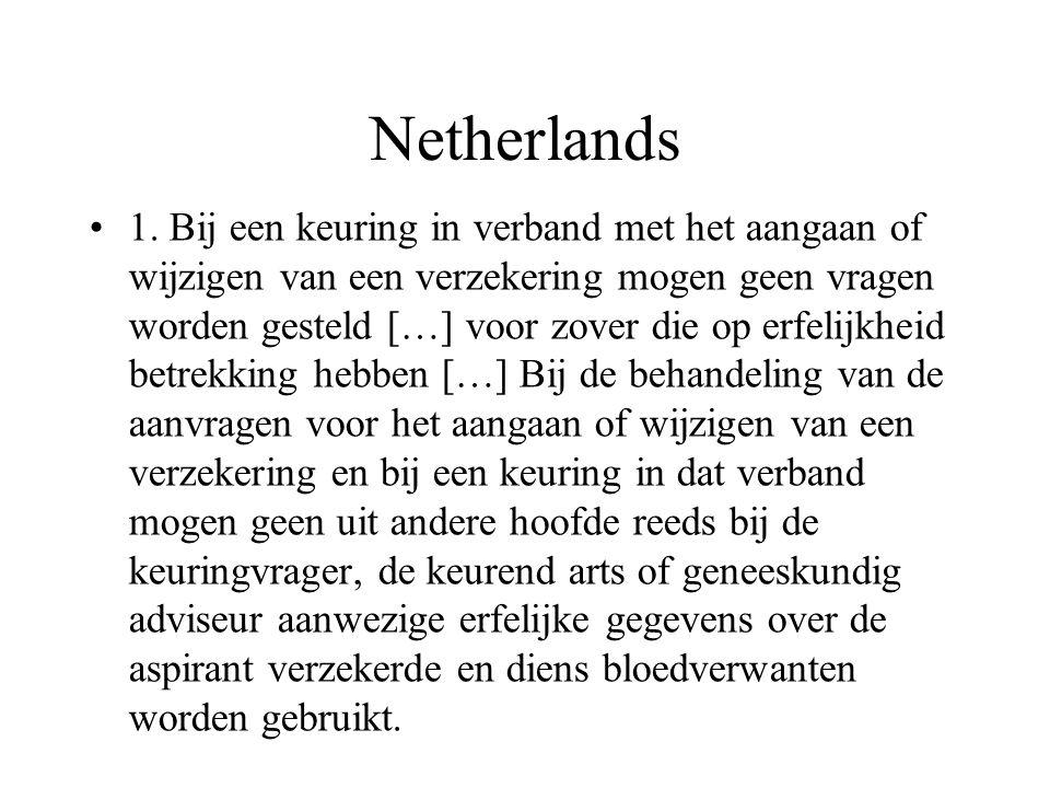 Netherlands 1. Bij een keuring in verband met het aangaan of wijzigen van een verzekering mogen geen vragen worden gesteld […] voor zover die op erfel
