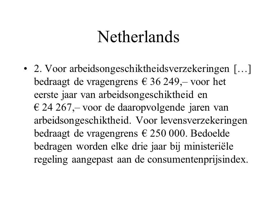 Netherlands 2. Voor arbeidsongeschiktheidsverzekeringen […] bedraagt de vragengrens € 36 249,– voor het eerste jaar van arbeidsongeschiktheid en € 24