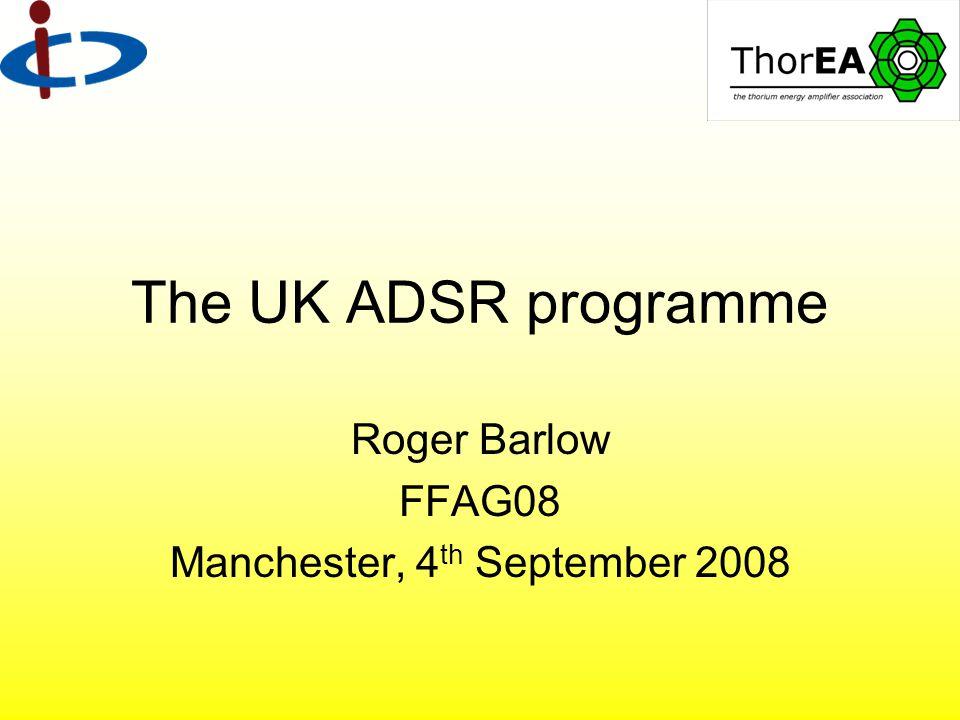 The UK ADSR programme Roger Barlow FFAG08 Manchester, 4 th September 2008