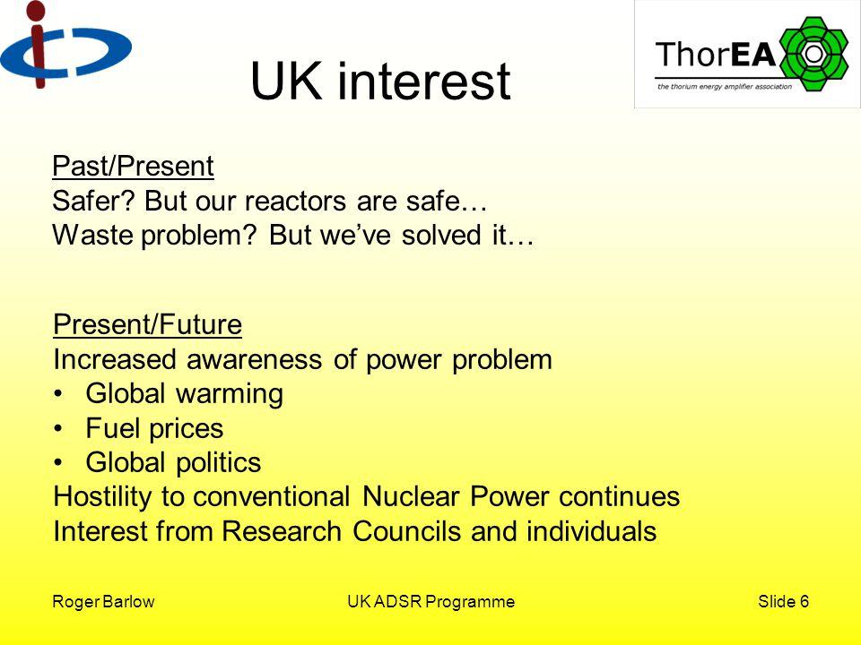 Roger BarlowUK ADSR ProgrammeSlide 6 UK interest Past/Present Safer.