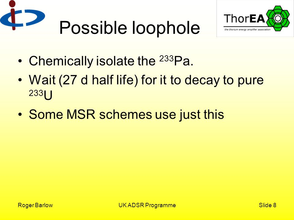 Roger BarlowUK ADSR ProgrammeSlide 8 Possible loophole Chemically isolate the 233 Pa.