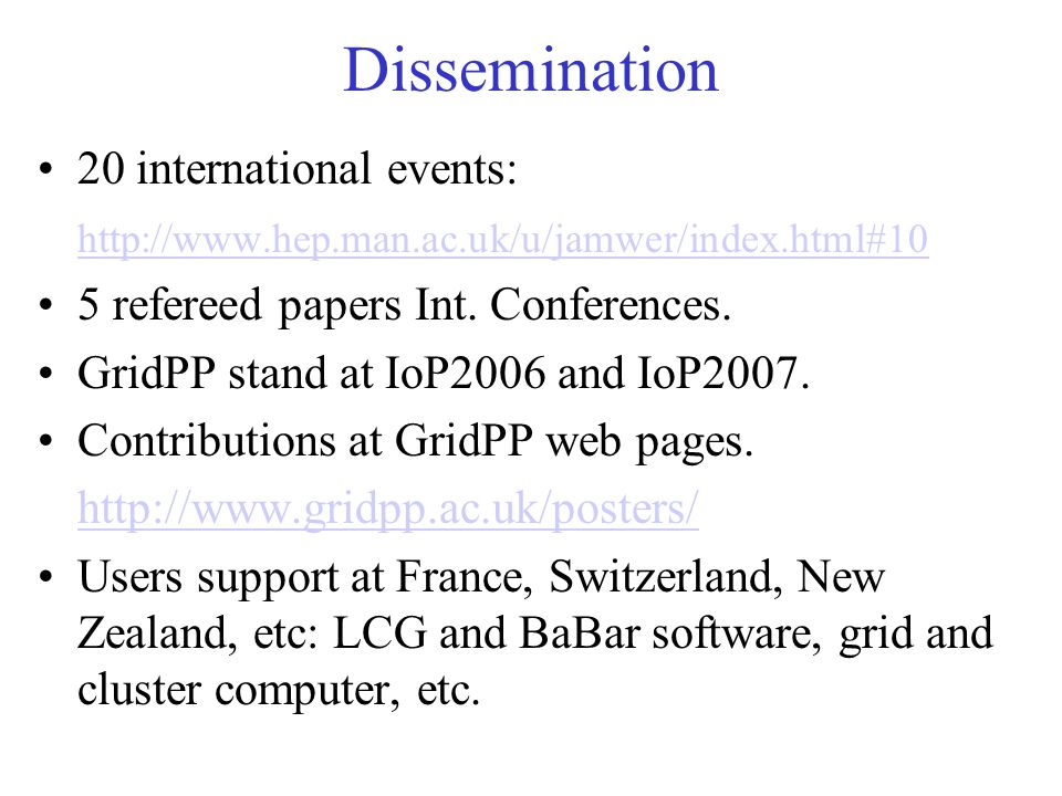 Dissemination 20 international events: http://www.hep.man.ac.uk/u/jamwer/index.html#10 5 refereed papers Int.