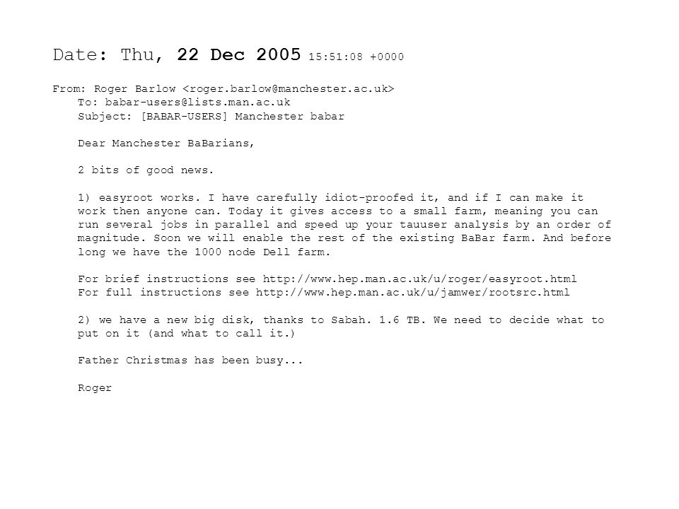 Date: Thu, 22 Dec 2005 15:51:08 +0000 From: Roger Barlow To: babar-users@lists.man.ac.uk Subject: [BABAR-USERS] Manchester babar Dear Manchester BaBarians, 2 bits of good news.