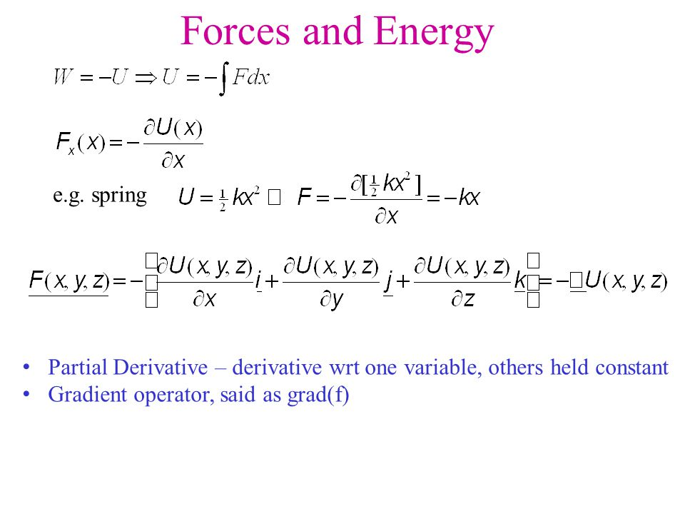 Forces and Energy e.g. spring Partial Derivative – derivative wrt one variable, others held constant Gradient operator, said as grad(f)