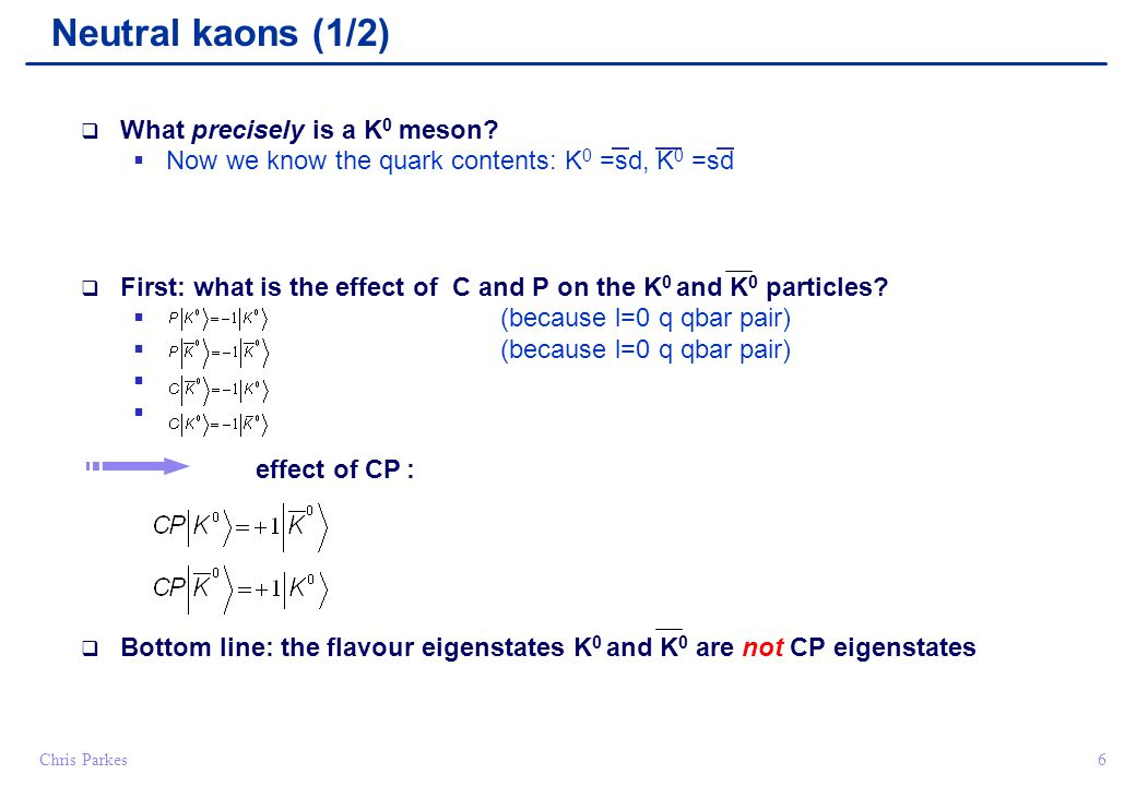 6Chris Parkes  What precisely is a K 0 meson.