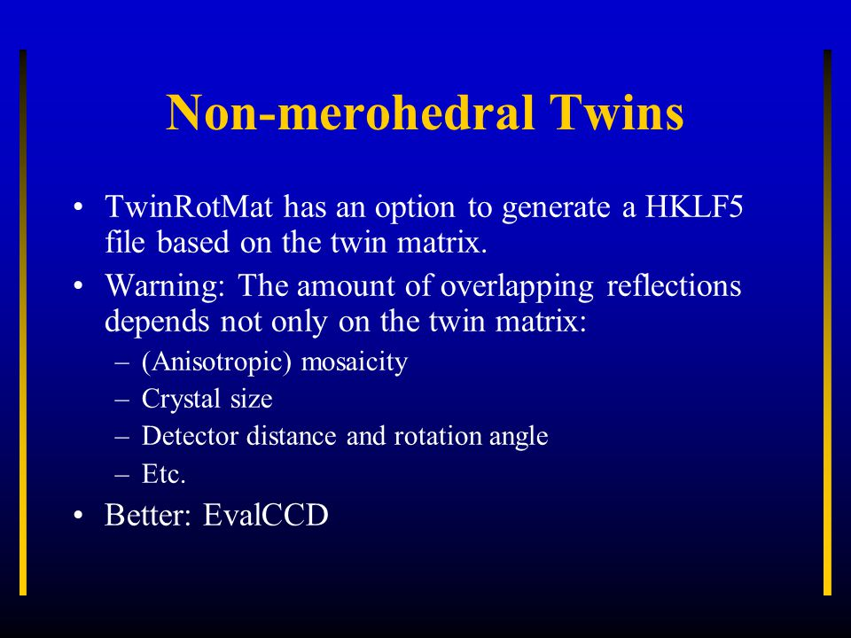 Non-merohedral Twins TwinRotMat has an option to generate a HKLF5 file based on the twin matrix. Warning: The amount of overlapping reflections depend