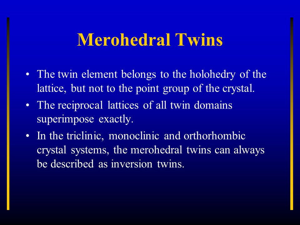 Non-merohedral Twins Twin operation does not belong to the Laue group or point group of the crystal.