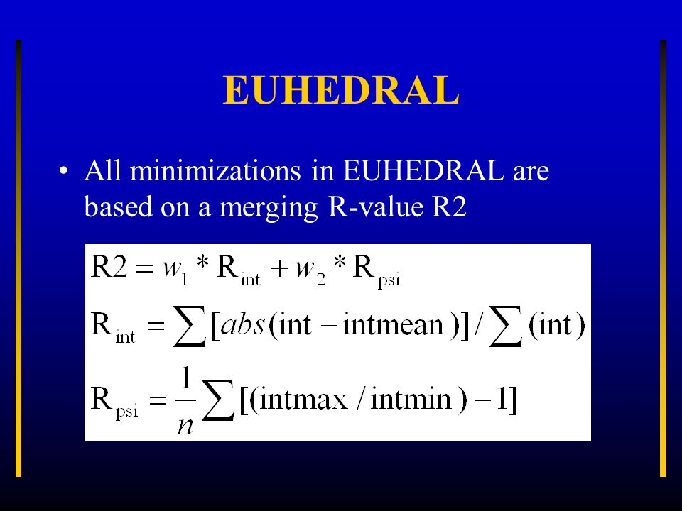EUHEDRAL All minimizations in EUHEDRAL are based on a merging R-value R2