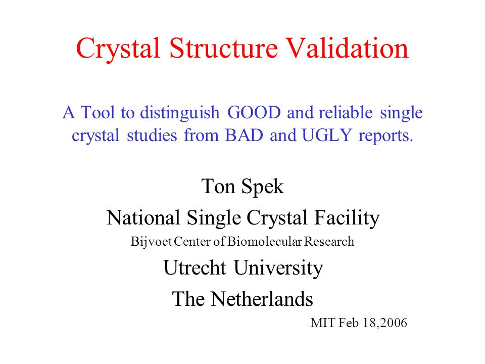 Crystal Structure Validation A Tool to distinguish GOOD and reliable single crystal studies from BAD and UGLY reports.