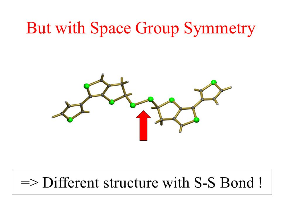 But with Space Group Symmetry => Different structure with S-S Bond !
